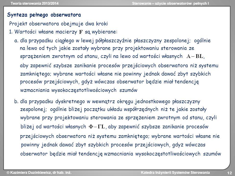 Teoria sterowania 2013/2014Sterowanie – użycie obserwatorów pełnych I Kazimierz Duzinkiewicz, dr hab. inż. Katedra Inżynierii Systemów Sterowania 12 S