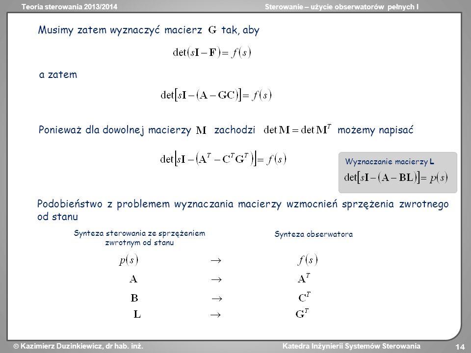 Teoria sterowania 2013/2014Sterowanie – użycie obserwatorów pełnych I Kazimierz Duzinkiewicz, dr hab. inż. Katedra Inżynierii Systemów Sterowania 14 M