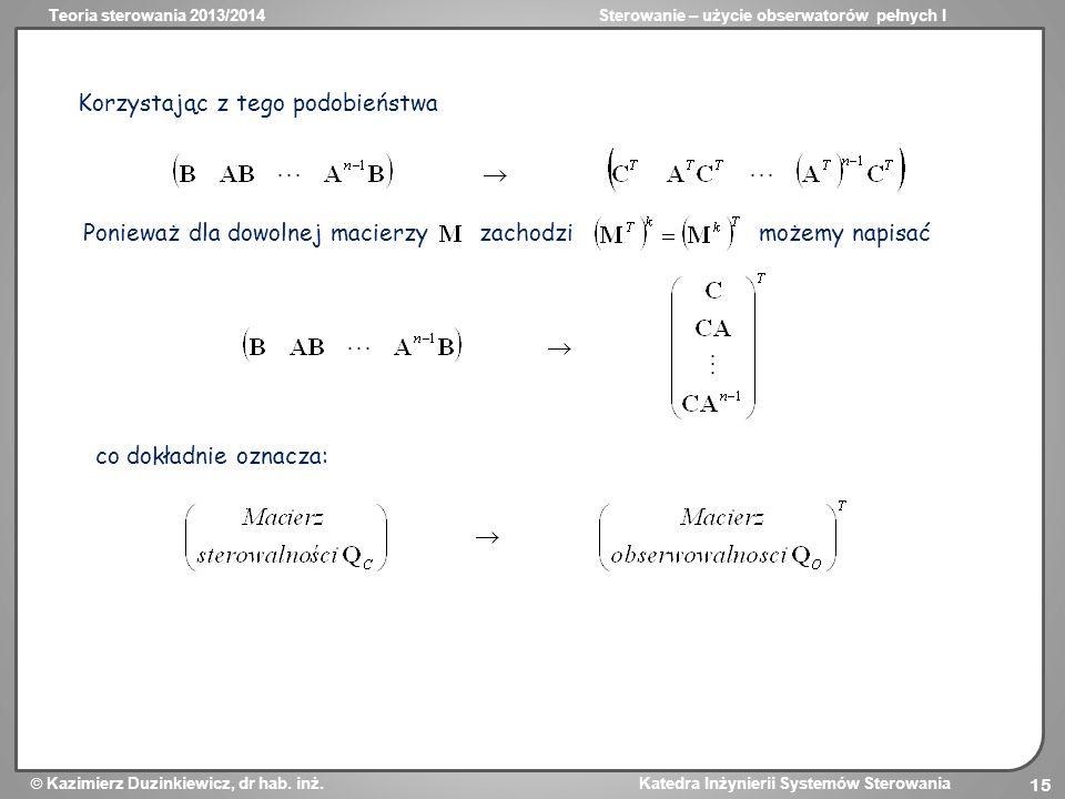 Teoria sterowania 2013/2014Sterowanie – użycie obserwatorów pełnych I Kazimierz Duzinkiewicz, dr hab. inż. Katedra Inżynierii Systemów Sterowania 15 K