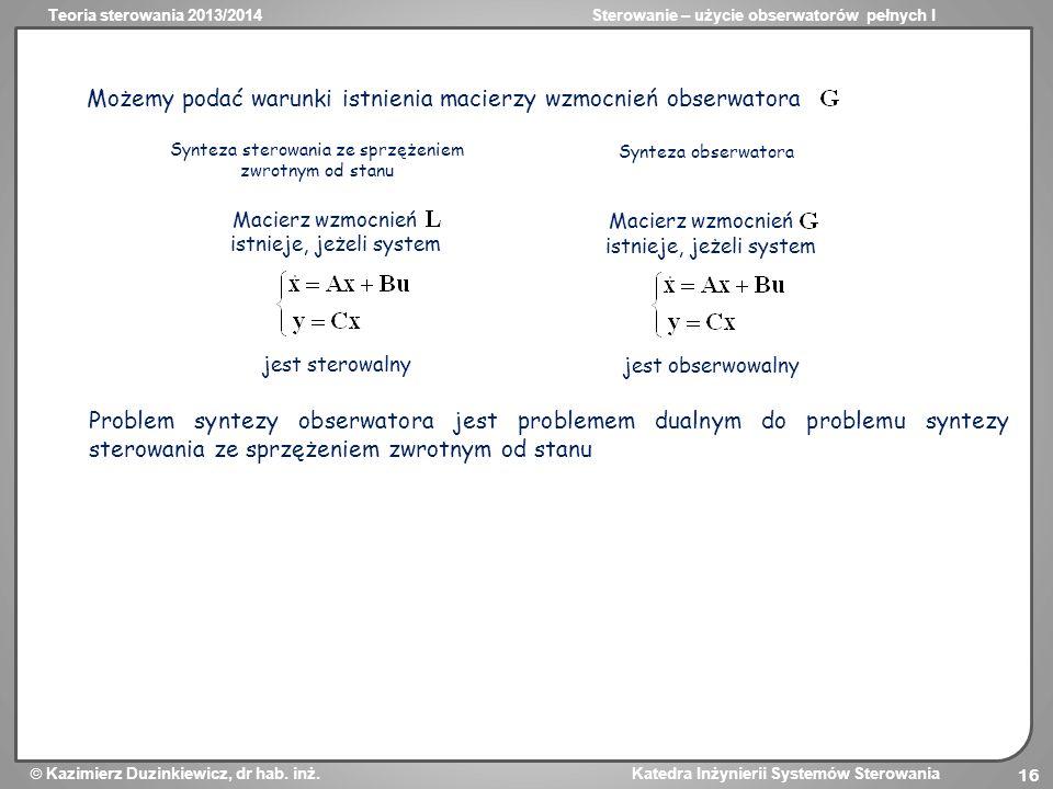 Teoria sterowania 2013/2014Sterowanie – użycie obserwatorów pełnych I Kazimierz Duzinkiewicz, dr hab. inż. Katedra Inżynierii Systemów Sterowania 16 M