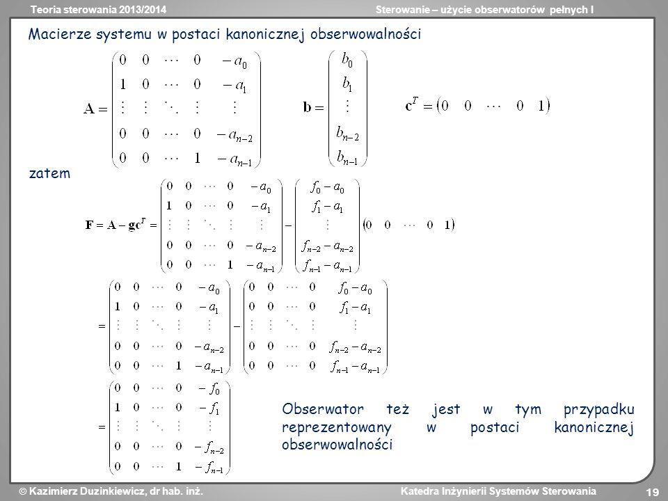 Teoria sterowania 2013/2014Sterowanie – użycie obserwatorów pełnych I Kazimierz Duzinkiewicz, dr hab. inż. Katedra Inżynierii Systemów Sterowania 19 M