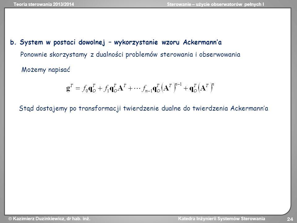 Teoria sterowania 2013/2014Sterowanie – użycie obserwatorów pełnych I Kazimierz Duzinkiewicz, dr hab. inż. Katedra Inżynierii Systemów Sterowania 24 b