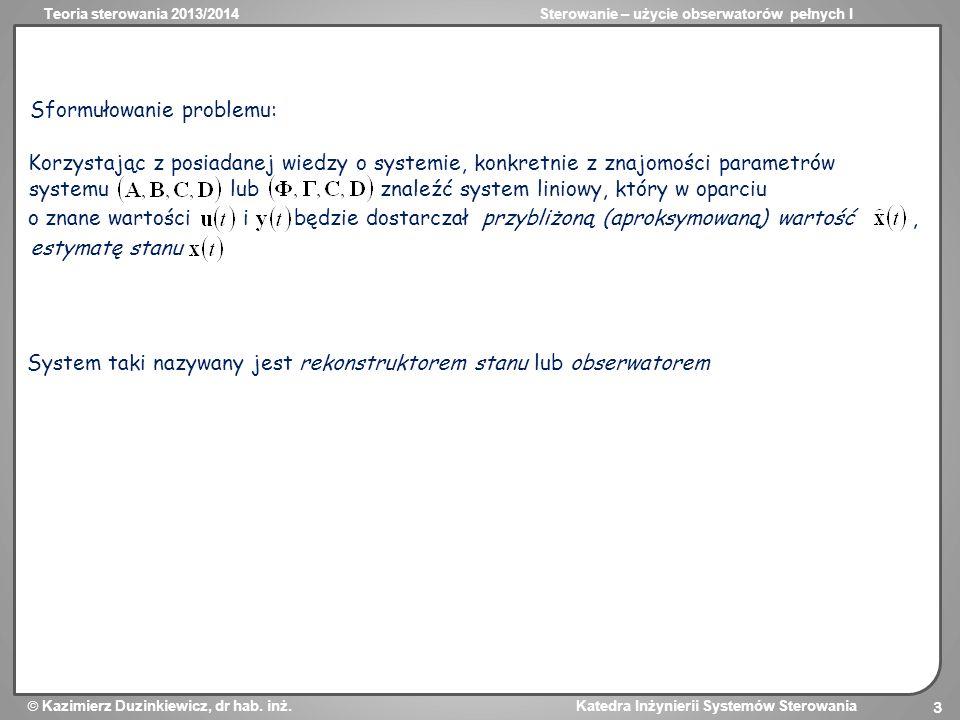 Teoria sterowania 2013/2014Sterowanie – użycie obserwatorów pełnych I Kazimierz Duzinkiewicz, dr hab. inż. Katedra Inżynierii Systemów Sterowania 3 o