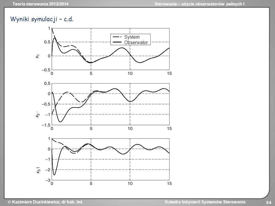 Teoria sterowania 2013/2014Sterowanie – użycie obserwatorów pełnych I Kazimierz Duzinkiewicz, dr hab. inż. Katedra Inżynierii Systemów Sterowania 34 W