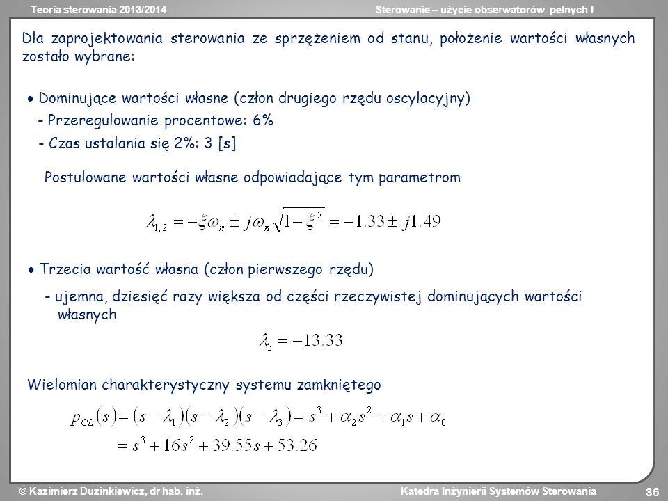 Teoria sterowania 2013/2014Sterowanie – użycie obserwatorów pełnych I Kazimierz Duzinkiewicz, dr hab. inż. Katedra Inżynierii Systemów Sterowania 36 D