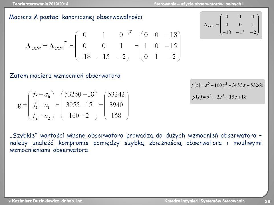Teoria sterowania 2013/2014Sterowanie – użycie obserwatorów pełnych I Kazimierz Duzinkiewicz, dr hab. inż. Katedra Inżynierii Systemów Sterowania 39 M