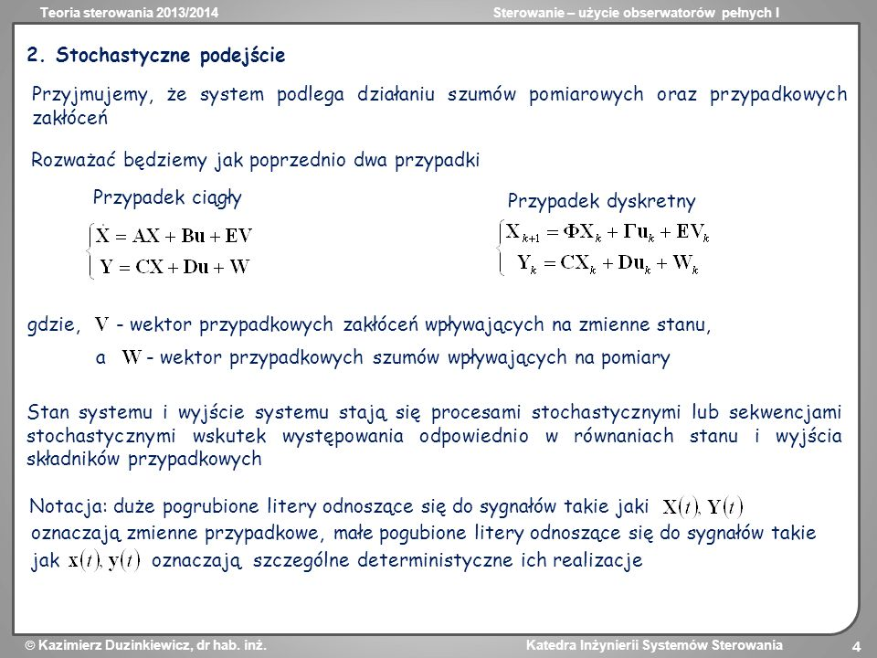 Teoria sterowania 2013/2014Sterowanie – użycie obserwatorów pełnych I Kazimierz Duzinkiewicz, dr hab. inż. Katedra Inżynierii Systemów Sterowania 4 2.