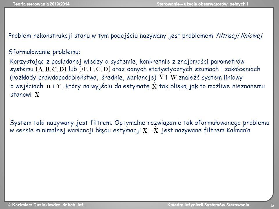 Teoria sterowania 2013/2014Sterowanie – użycie obserwatorów pełnych I Kazimierz Duzinkiewicz, dr hab. inż. Katedra Inżynierii Systemów Sterowania 5 Pr