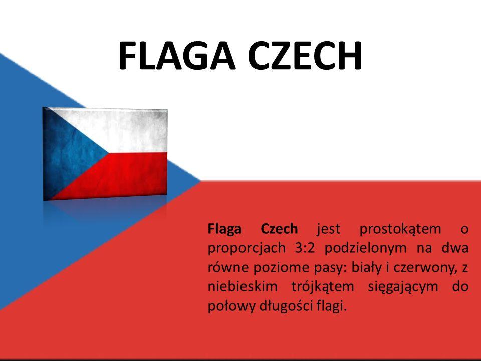 Flaga Czech jest prostokątem o proporcjach 3:2 podzielonym na dwa równe poziome pasy: biały i czerwony, z niebieskim trójkątem sięgającym do połowy długości flagi.