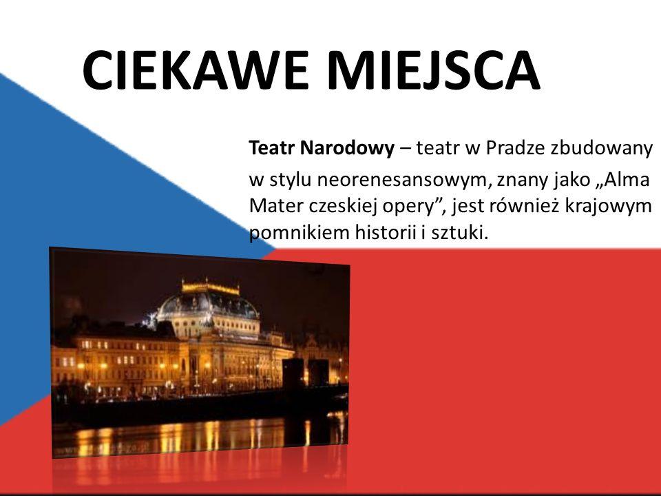 CIEKAWE MIEJSCA Teatr Narodowy – teatr w Pradze zbudowany w stylu neorenesansowym, znany jako Alma Mater czeskiej opery, jest również krajowym pomnikiem historii i sztuki.