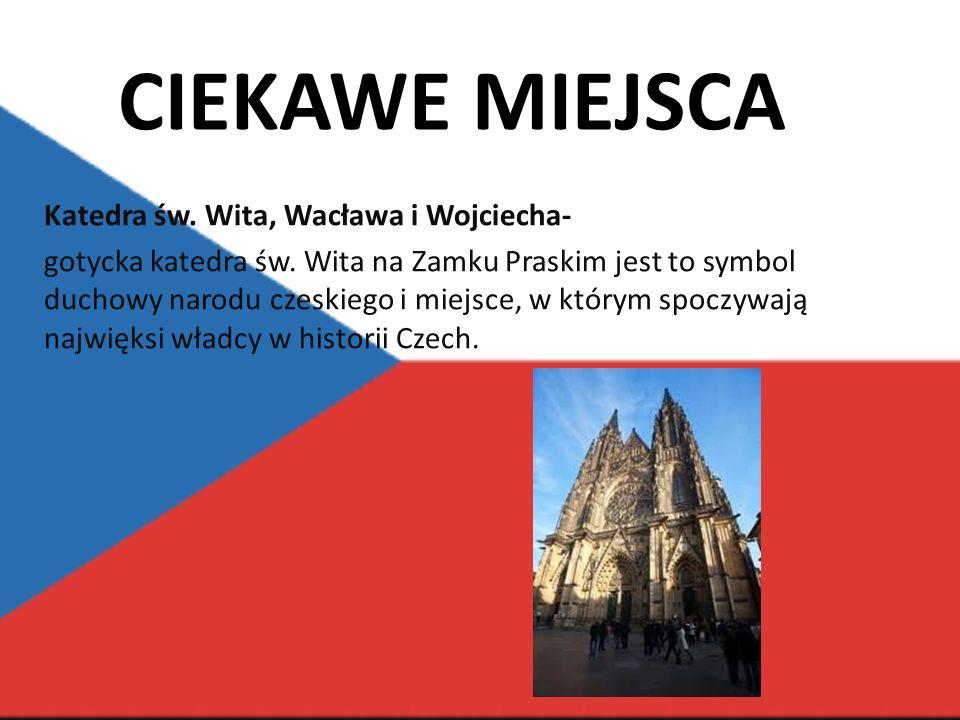 CIEKAWE MIEJSCA Katedra św.Wita, Wacława i Wojciecha- gotycka katedra św.