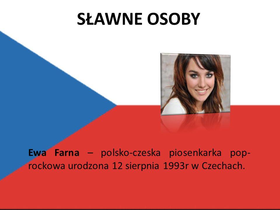 SŁAWNE OSOBY Ewa Farna – polsko-czeska piosenkarka pop- rockowa urodzona 12 sierpnia 1993r w Czechach.