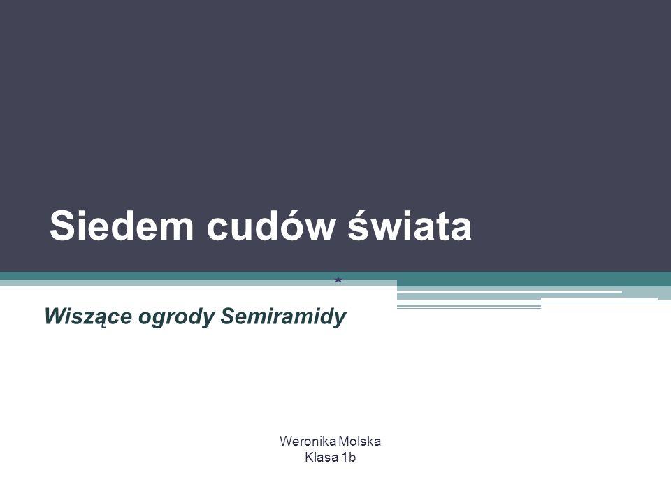Siedem cudów świata Wiszące ogrody Semiramidy Weronika Molska Klasa 1b