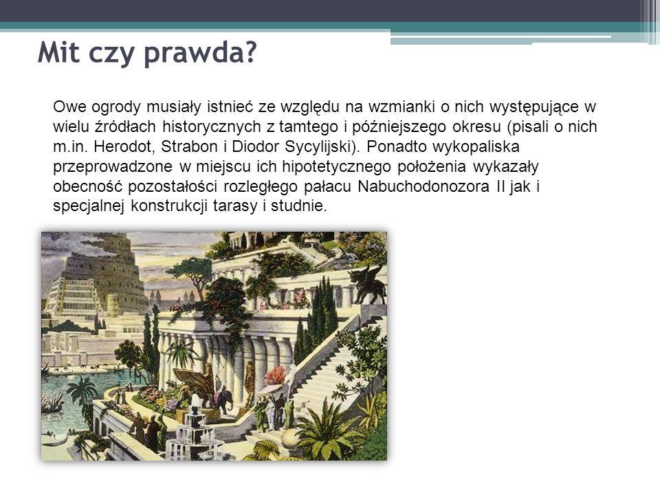 Mit czy prawda? Owe ogrody musiały istnieć ze względu na wzmianki o nich występujące w wielu źródłach historycznych z tamtego i późniejszego okresu (p