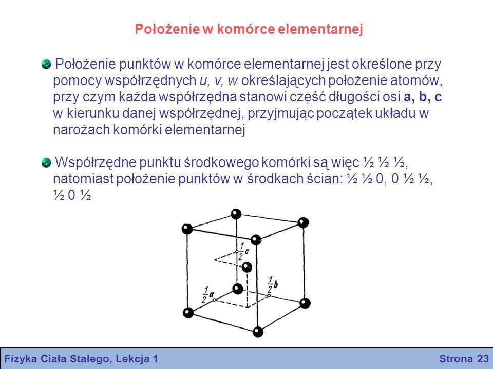 Położenie w komórce elementarnej Położenie punktów w komórce elementarnej jest określone przy pomocy współrzędnych u, v, w określających położenie ato