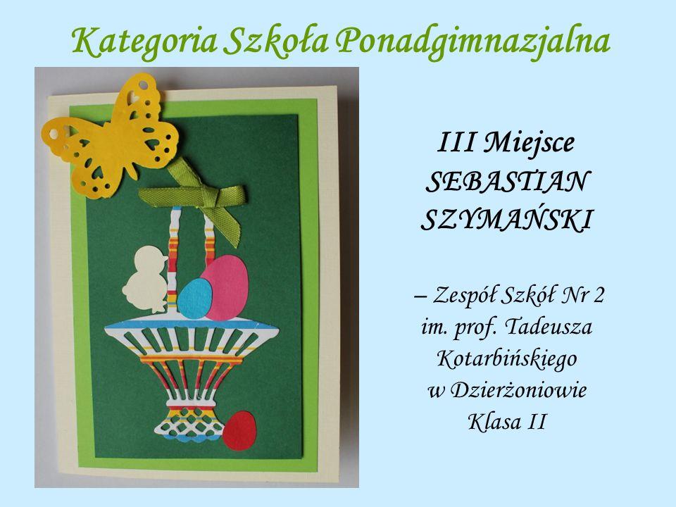 Kategoria Szkoła Ponadgimnazjalna III Miejsce SEBASTIAN SZYMAŃSKI – Zespół Szkół Nr 2 im. prof. Tadeusza Kotarbińskiego w Dzierżoniowie Klasa II