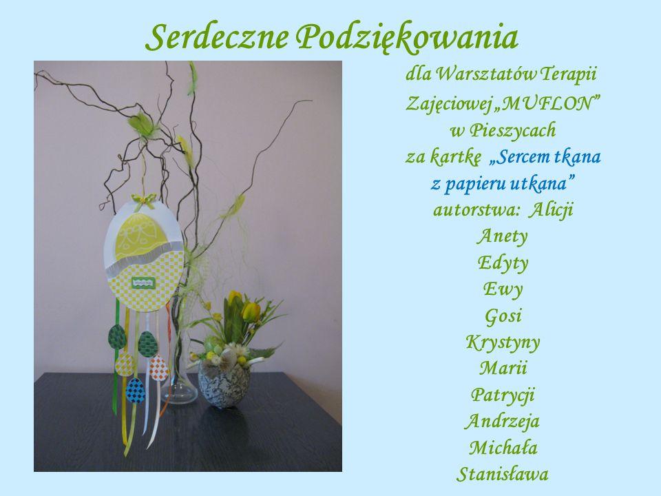 Serdeczne Podziękowania dla Warsztatów Terapii Zajęciowej MUFLON w Pieszycach za kartkę Sercem tkana z papieru utkana autorstwa: Alicji Anety Edyty Ew
