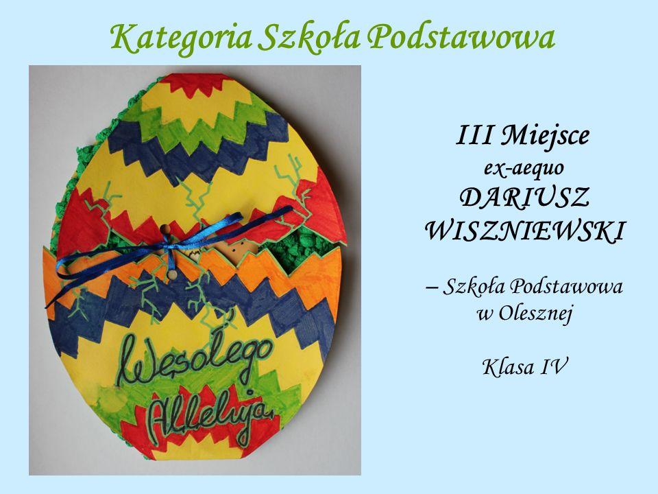 Kategoria Szkoła Podstawowa III Miejsce ex-aequo DARIUSZ WISZNIEWSKI – Szkoła Podstawowa w Olesznej Klasa IV
