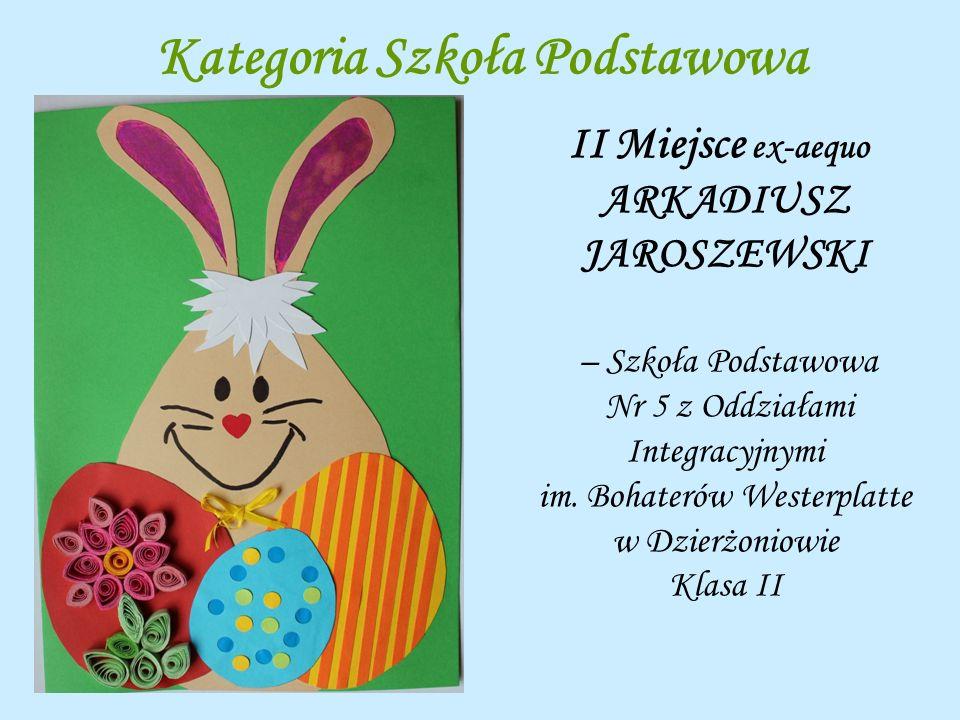 Kategoria Szkoła Podstawowa II Miejsce ex-aequo ARKADIUSZ JAROSZEWSKI – Szkoła Podstawowa Nr 5 z Oddziałami Integracyjnymi im. Bohaterów Westerplatte