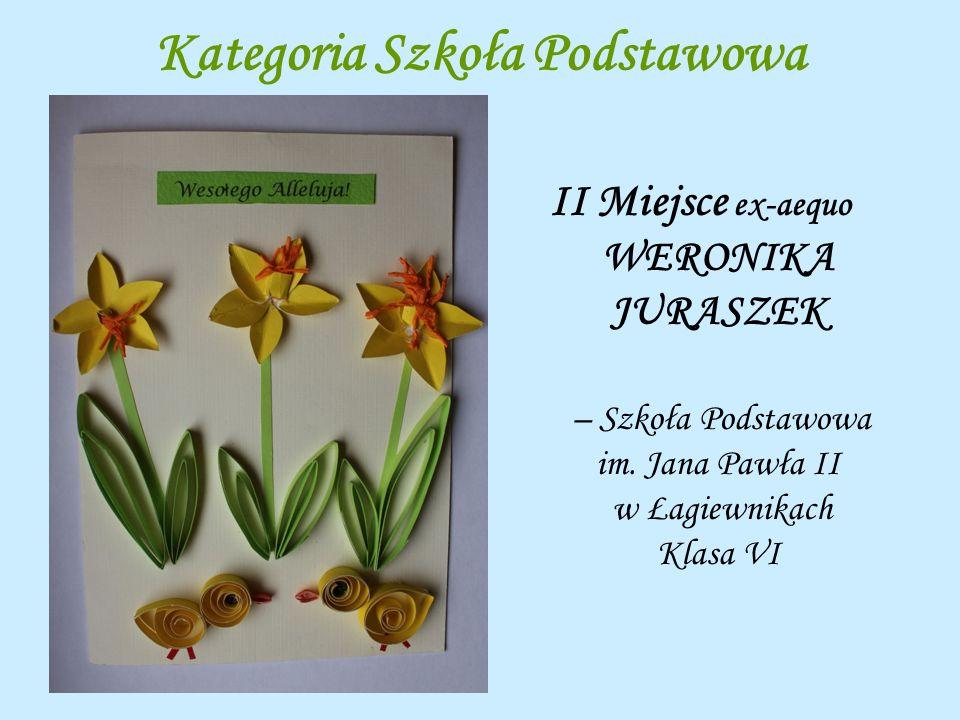 Kategoria Szkoła Podstawowa II Miejsce ex-aequo WERONIKA JURASZEK – Szkoła Podstawowa im. Jana Pawła II w Łagiewnikach Klasa VI