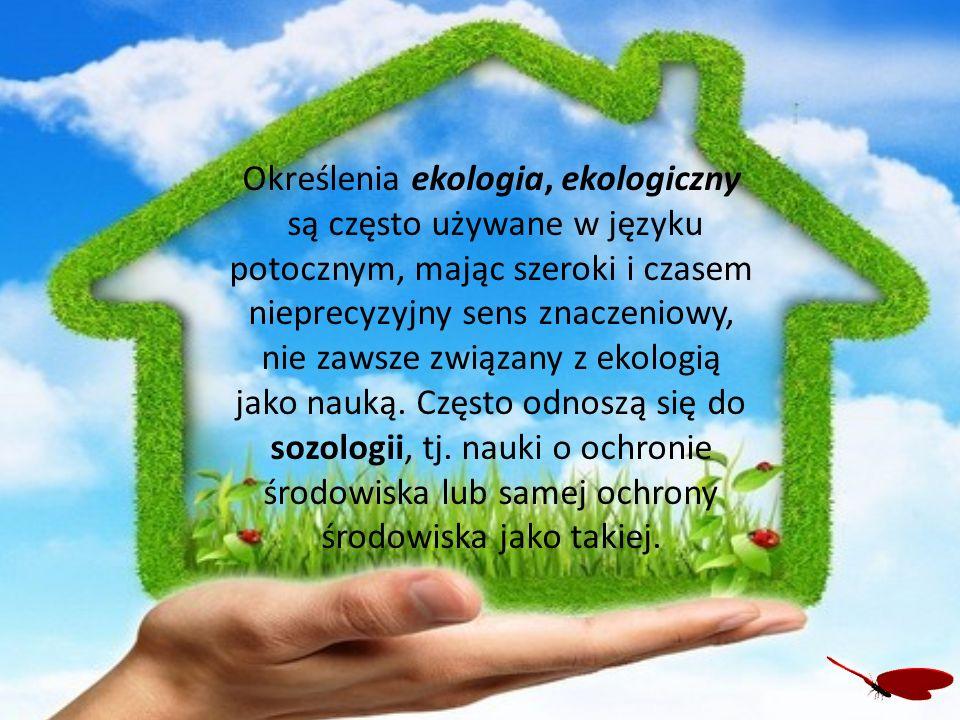 Określenia ekologia, ekologiczny są często używane w języku potocznym, mając szeroki i czasem nieprecyzyjny sens znaczeniowy, nie zawsze związany z ek