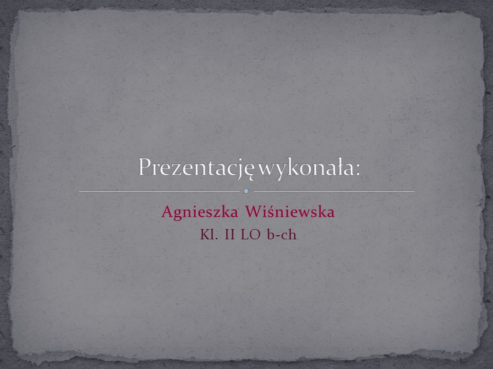 Agnieszka Wiśniewska Kl. II LO b-ch