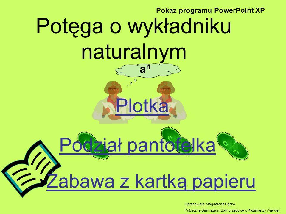 Potęga o wykładniku naturalnym Plotka anan Opracowała: Magdalena Pęska Publiczne Gimnazjum Samorządowe w Kazimierzy Wielkiej Pokaz programu PowerPoint