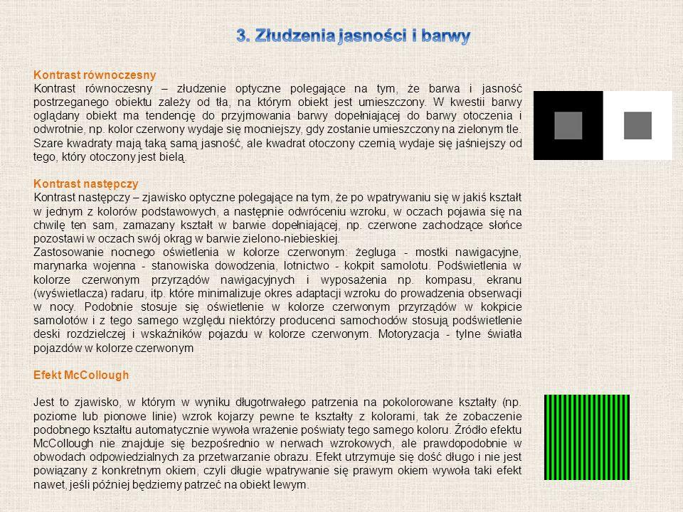 Kontrast równoczesny Kontrast równoczesny – złudzenie optyczne polegające na tym, że barwa i jasność postrzeganego obiektu zależy od tła, na którym ob