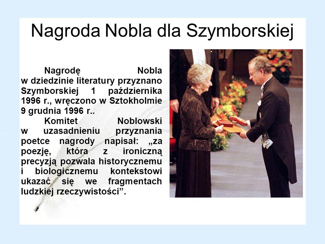 Nagroda Nobla dla Szymborskiej Nagrodę Nobla w dziedzinie literatury przyznano Szymborskiej 1 października 1996 r., wręczono w Sztokholmie 9 grudnia 1996 r..