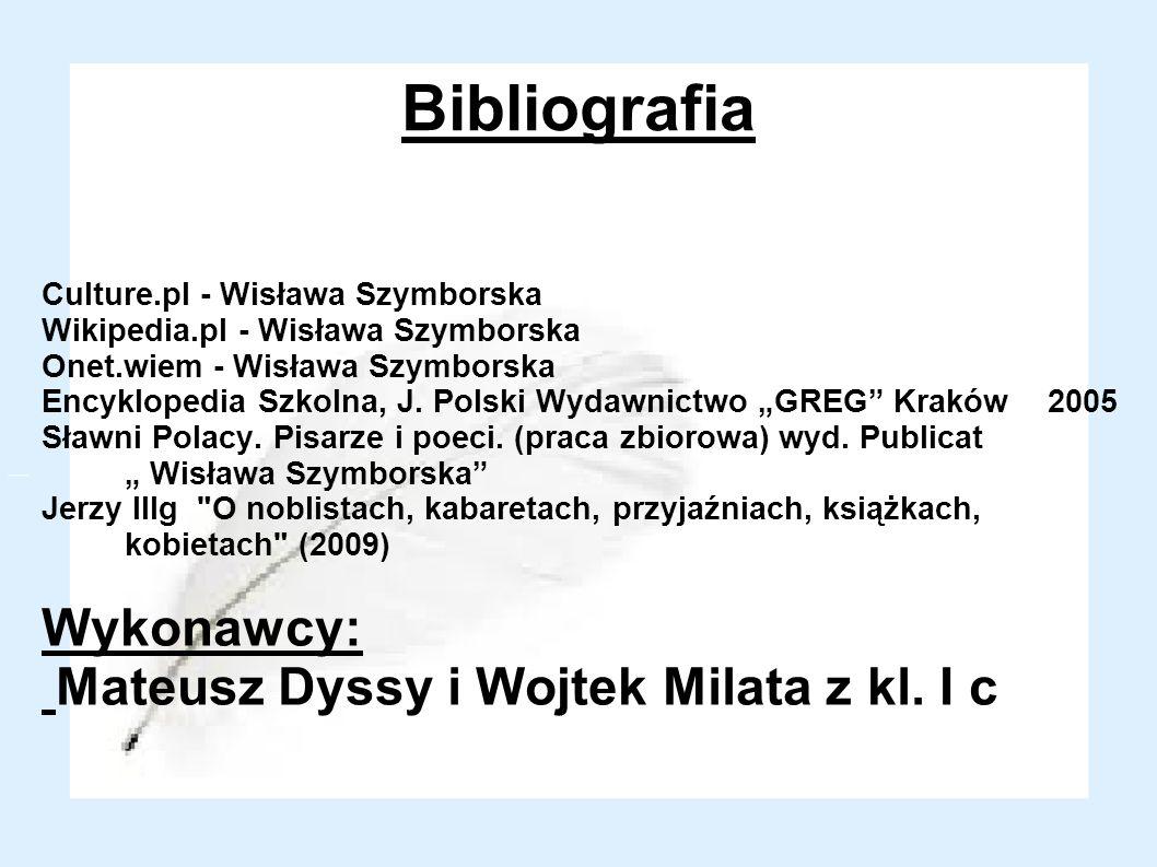 Bibliografia Culture.pl - Wisława Szymborska Wikipedia.pl - Wisława Szymborska Onet.wiem - Wisława Szymborska Encyklopedia Szkolna, J. Polski Wydawnic