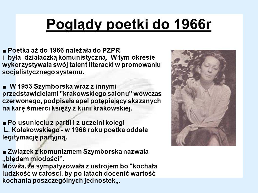 Poglądy poetki do 1966r Poetka aż do 1966 należała do PZPR i była działaczką komunistyczną. W tym okresie wykorzystywała swój talent literacki w promo