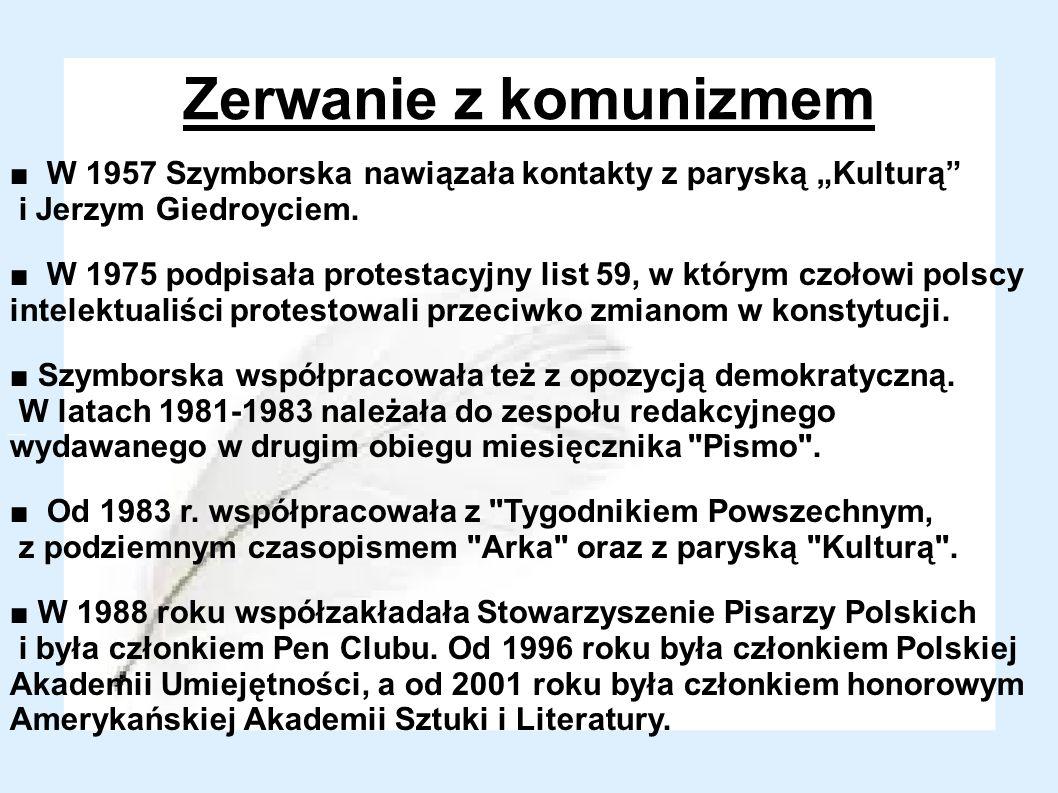 Zerwanie z komunizmem W 1957 Szymborska nawiązała kontakty z paryską Kulturą i Jerzym Giedroyciem. W 1975 podpisała protestacyjny list 59, w którym cz