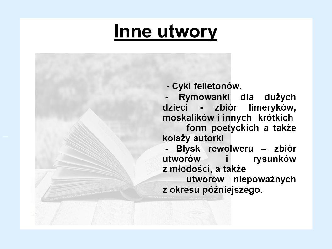 Inne utwory - Cykl felietonów. - Rymowanki dla dużych dzieci - zbiór limeryków, moskalików i innych krótkich form poetyckich a także kolaży autorki -