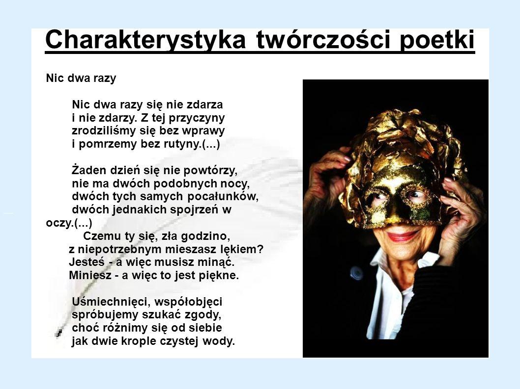 Charakterystyka twórczości poetki Nic dwa razy Nic dwa razy się nie zdarza i nie zdarzy. Z tej przyczyny zrodziliśmy się bez wprawy i pomrzemy bez rut