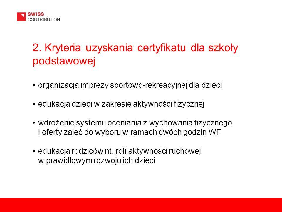 2. Kryteria uzyskania certyfikatu dla szkoły podstawowej organizacja imprezy sportowo-rekreacyjnej dla dzieci edukacja dzieci w zakresie aktywności fi