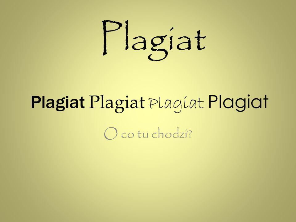 Plagiat Plagiat Plagiat Plagiat O co tu chodzi? Plagiat
