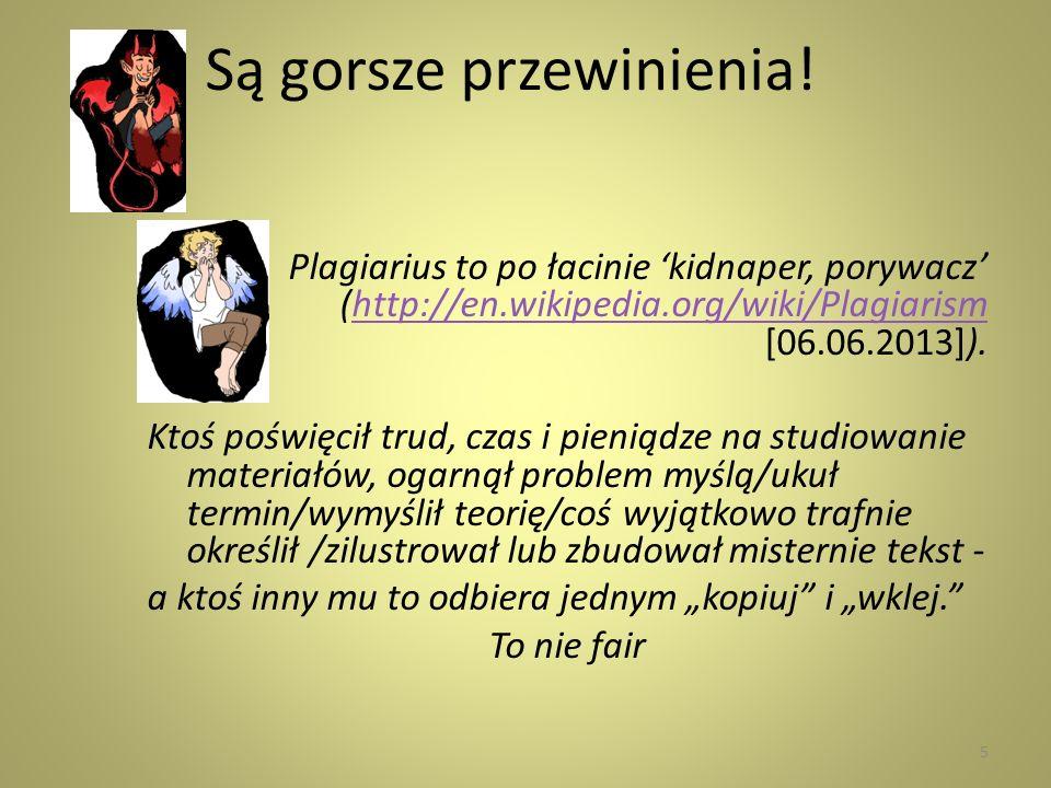 Są gorsze przewinienia! Plagiarius to po łacinie kidnaper, porywacz (http://en.wikipedia.org/wiki/Plagiarism [06.06.2013]).http://en.wikipedia.org/wik