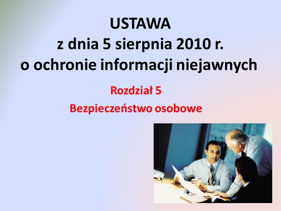 USTAWA z dnia 5 sierpnia 2010 r. o ochronie informacji niejawnych Rozdział 5 Bezpieczeństwo osobowe