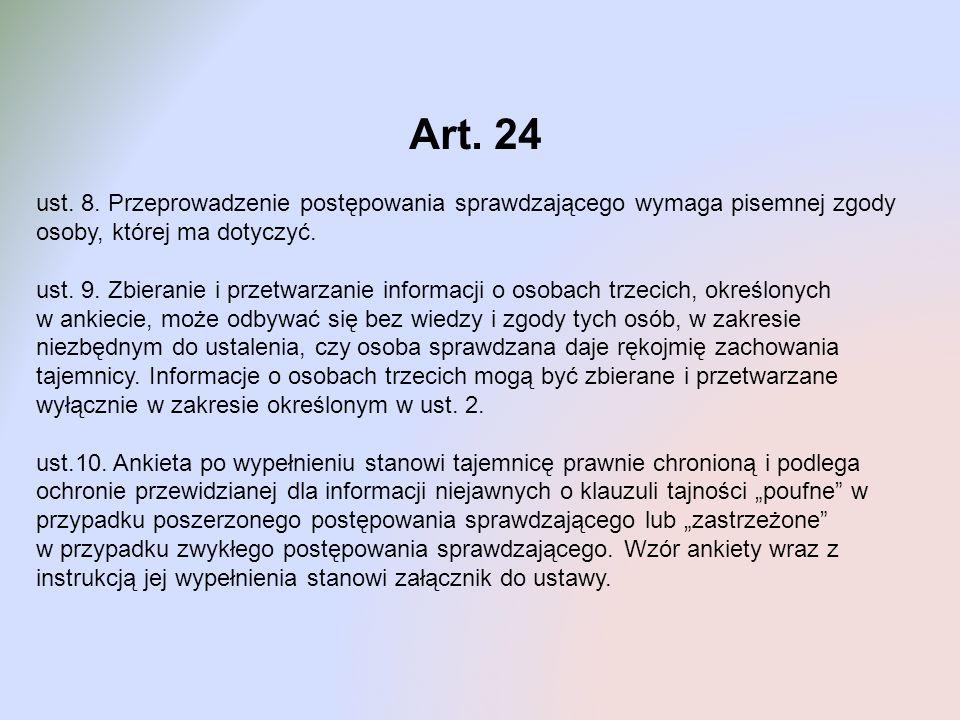 Art. 24 ust. 8. Przeprowadzenie postępowania sprawdzającego wymaga pisemnej zgody osoby, której ma dotyczyć. ust. 9. Zbieranie i przetwarzanie informa