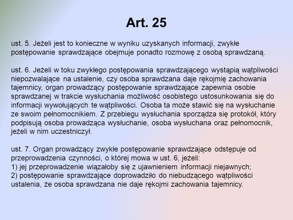 Art. 25 ust. 5. Jeżeli jest to konieczne w wyniku uzyskanych informacji, zwykłe postępowanie sprawdzające obejmuje ponadto rozmowę z osobą sprawdzaną.
