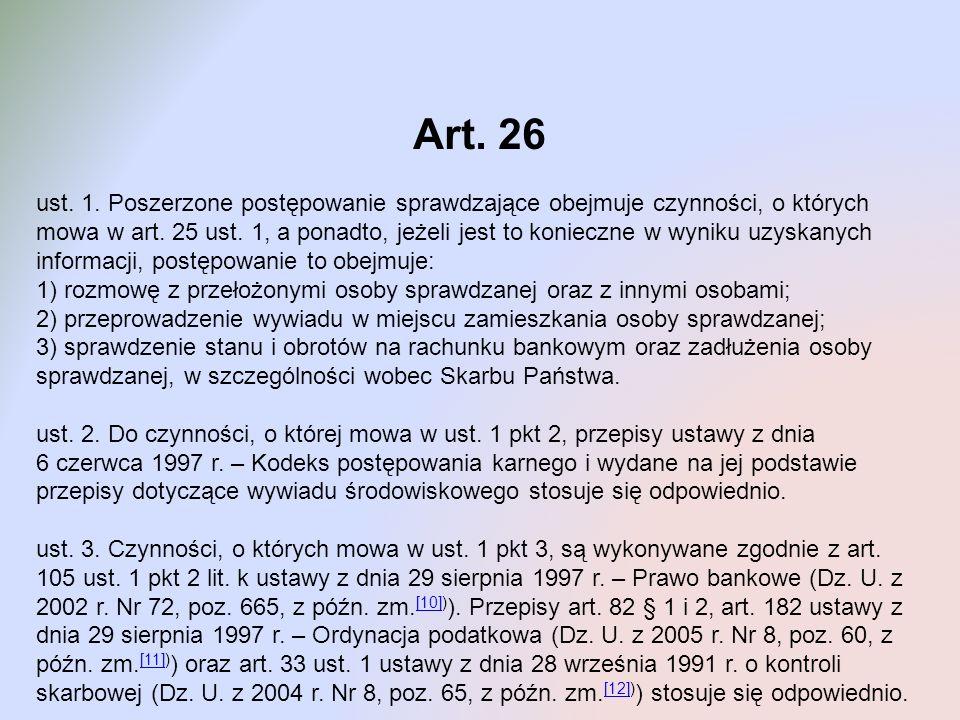Art. 26 ust. 1. Poszerzone postępowanie sprawdzające obejmuje czynności, o których mowa w art. 25 ust. 1, a ponadto, jeżeli jest to konieczne w wyniku