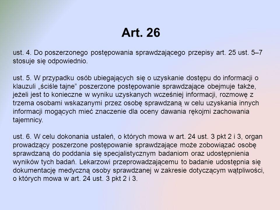 Art. 26 ust. 4. Do poszerzonego postępowania sprawdzającego przepisy art. 25 ust. 5–7 stosuje się odpowiednio. ust. 5. W przypadku osób ubiegających s