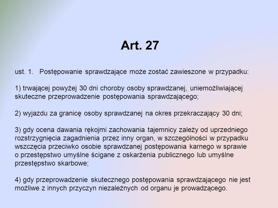 Art. 27 ust. 1. Postępowanie sprawdzające może zostać zawieszone w przypadku: 1) trwającej powyżej 30 dni choroby osoby sprawdzanej, uniemożliwiającej