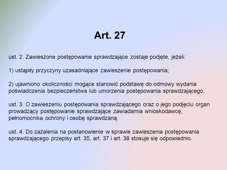 Art. 27 ust. 2. Zawieszone postępowanie sprawdzające zostaje podjęte, jeżeli: 1) ustąpiły przyczyny uzasadniające zawieszenie postępowania; 2) ujawnio