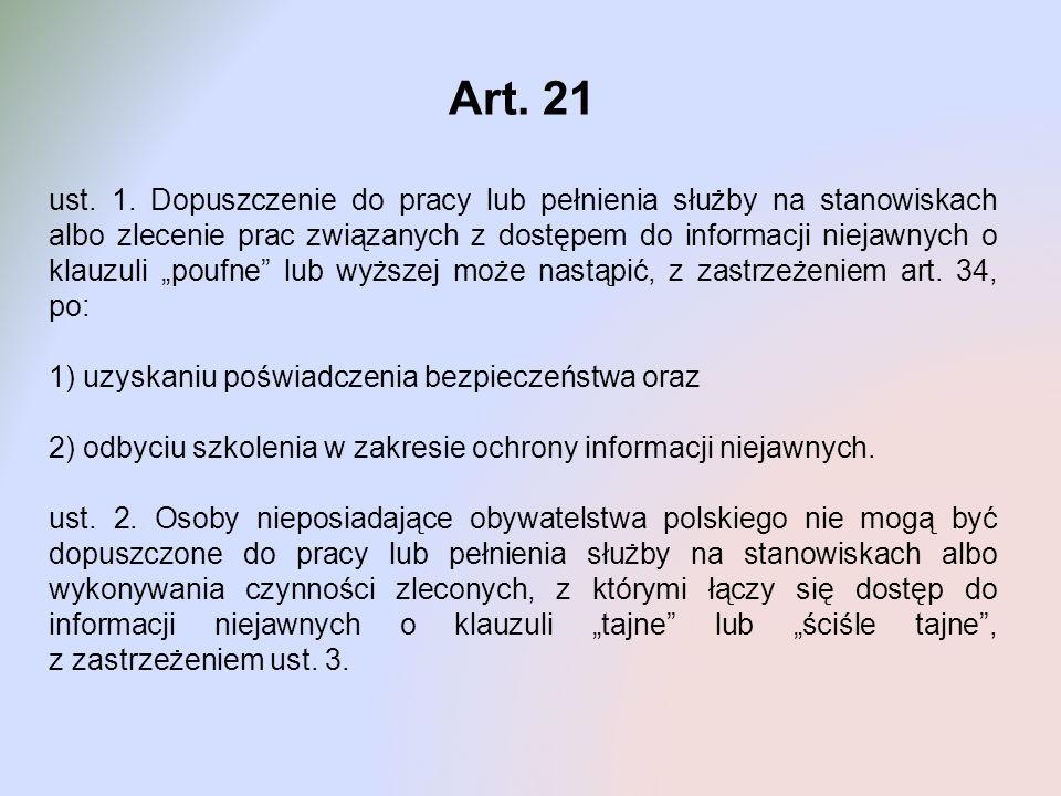 Art. 21 ust. 1. Dopuszczenie do pracy lub pełnienia służby na stanowiskach albo zlecenie prac związanych z dostępem do informacji niejawnych o klauzul