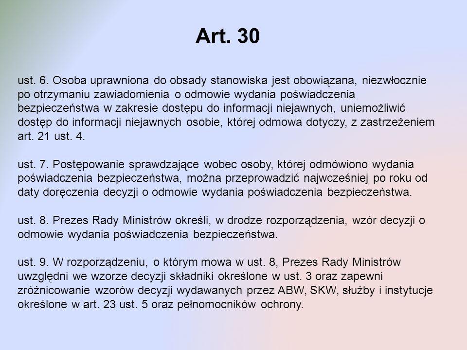 Art. 30 ust. 6. Osoba uprawniona do obsady stanowiska jest obowiązana, niezwłocznie po otrzymaniu zawiadomienia o odmowie wydania poświadczenia bezpie