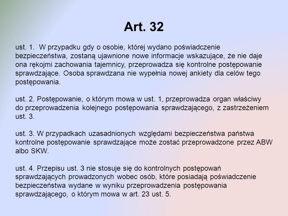 Art. 32 ust. 1. W przypadku gdy o osobie, której wydano poświadczenie bezpieczeństwa, zostaną ujawnione nowe informacje wskazujące, że nie daje ona rę