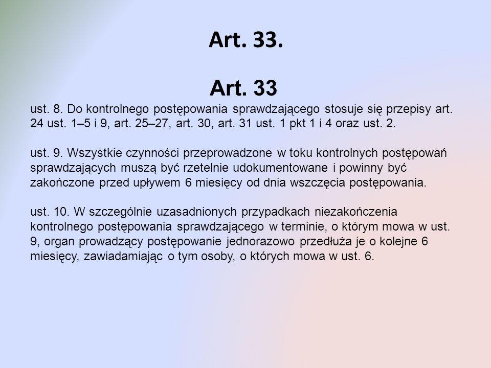 Art. 33. Art. 33 ust. 8. Do kontrolnego postępowania sprawdzającego stosuje się przepisy art. 24 ust. 1–5 i 9, art. 25–27, art. 30, art. 31 ust. 1 pkt