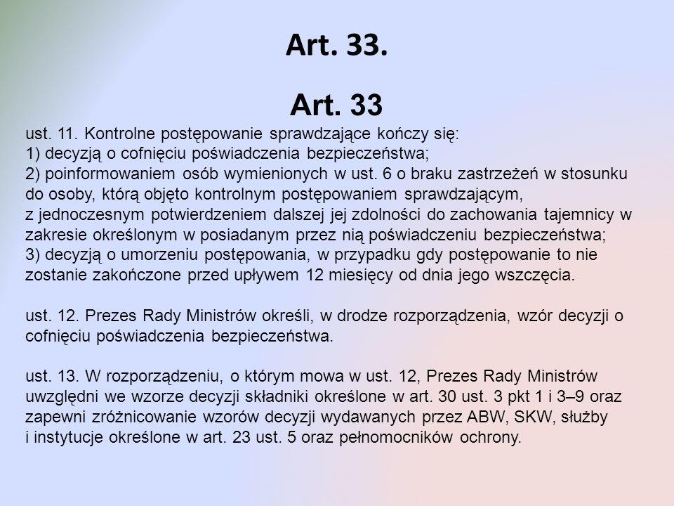 Art. 33. Art. 33 ust. 11. Kontrolne postępowanie sprawdzające kończy się: 1) decyzją o cofnięciu poświadczenia bezpieczeństwa; 2) poinformowaniem osób