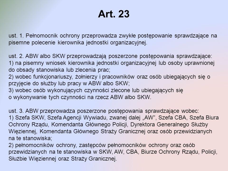 Art. 23 ust. 1. Pełnomocnik ochrony przeprowadza zwykłe postępowanie sprawdzające na pisemne polecenie kierownika jednostki organizacyjnej. ust. 2. AB
